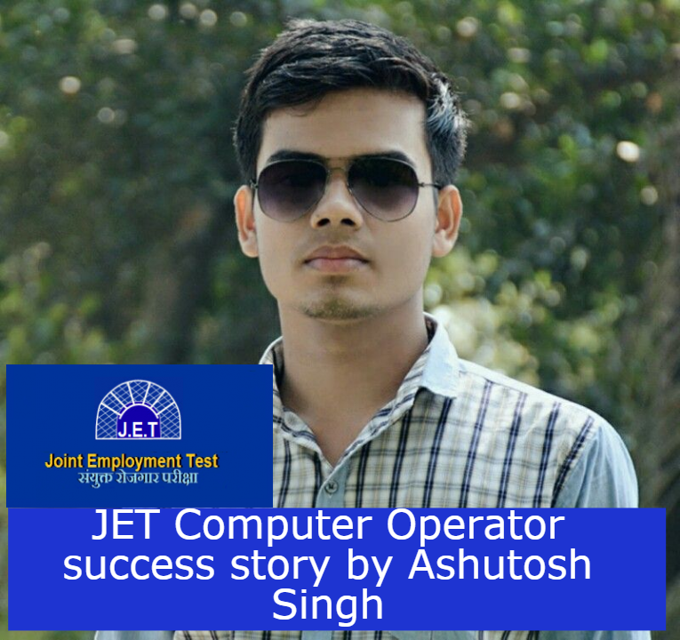 JET Computer Operator success story by Ashutosh Singh
